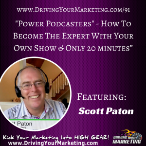 Scott Paton | Power Podcasters - How To Become The Expert With Your Own Show & Only 20 minutes