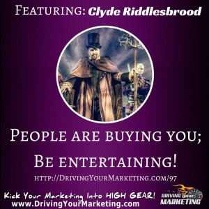 Clyde Riddlesbrood | People are buying you; Be entertaining!