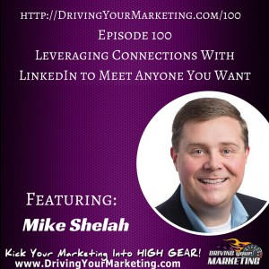 Mike Shelah | Leveraging Connections With Linkedin To Meet Anyone You Want