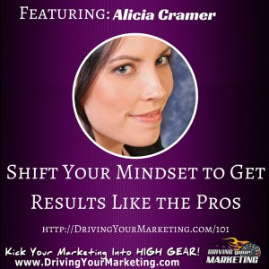 Alicia Cramer | Shift Your Mindset to Get Results Like the Pros